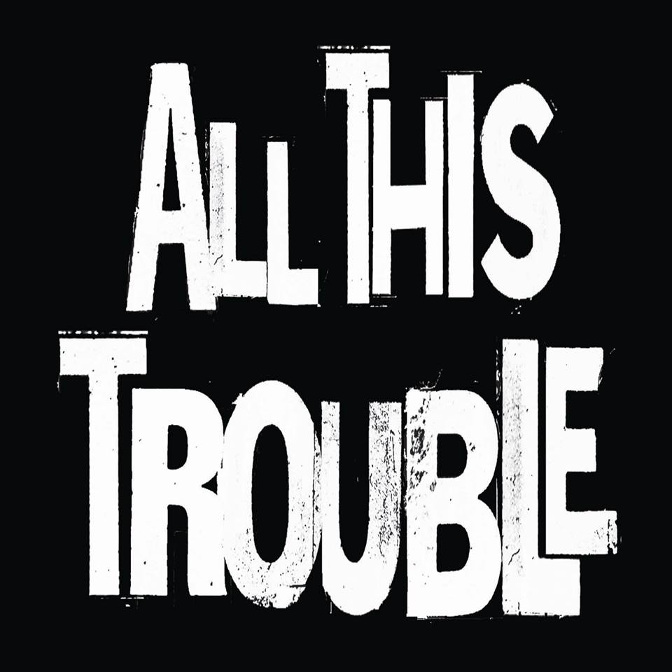 All This Trouble
