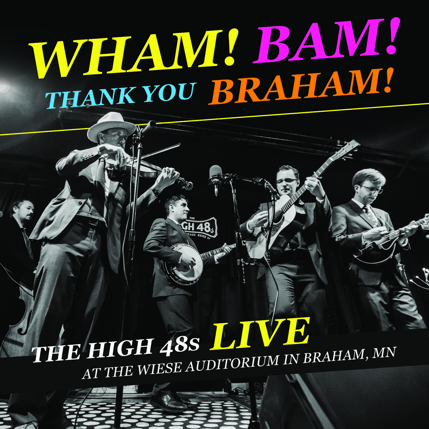 Wham! Bam! Thank You Braham! The High 48s Live at the Wiese Auditorium in Braham, MN